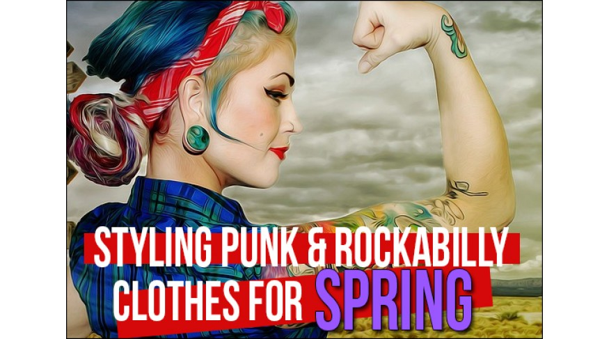 Styling Punk and Rockabilly Clothing for the Spring Season