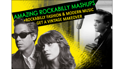 Amazing Rockabilly Mashups complete with Rockabilly Clothing and Vintage takes on Rock and Roll