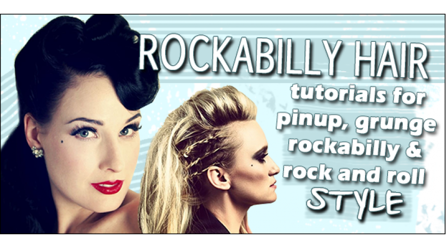 Rockabilly hairstyles for every type of girl: Grunge, Pin up, Rock and Roll, and Punk
